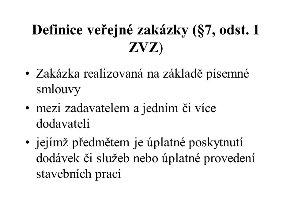 Definice veřejné zakázky (§7, odst. 1 ZVZ)