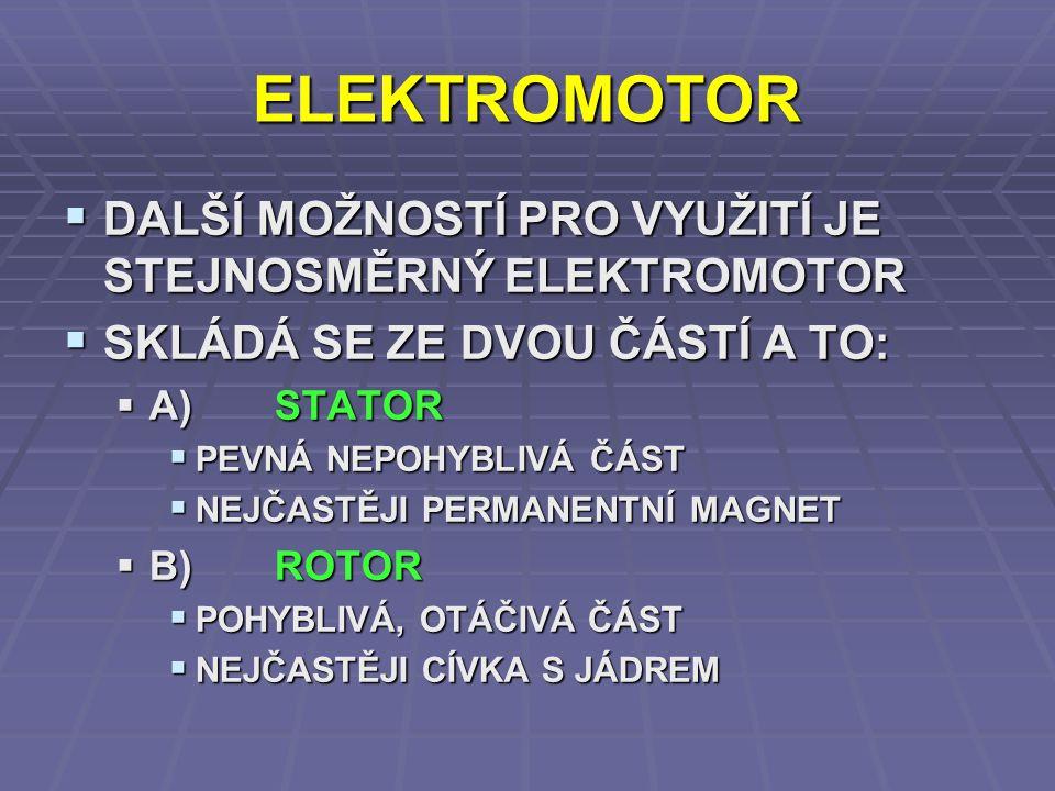 ELEKTROMOTOR DALŠÍ MOŽNOSTÍ PRO VYUŽITÍ JE STEJNOSMĚRNÝ ELEKTROMOTOR
