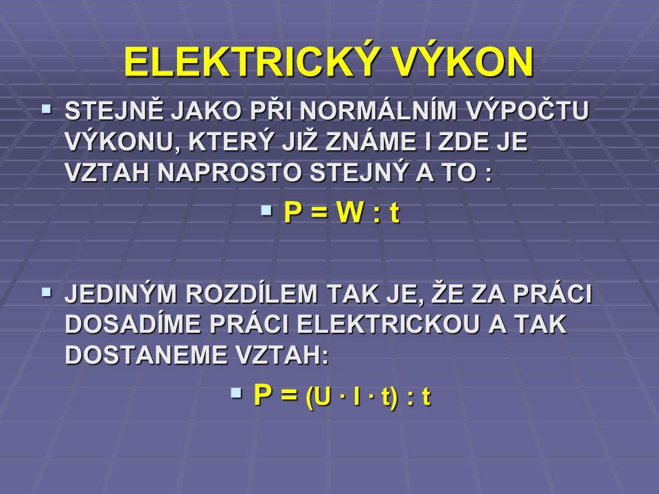 ELEKTRICKÝ VÝKON P = W : t P = (U · I · t) : t