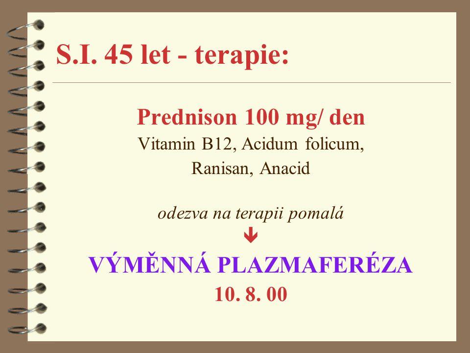 S.I. 45 let - terapie: Prednison 100 mg/ den VÝMĚNNÁ PLAZMAFERÉZA
