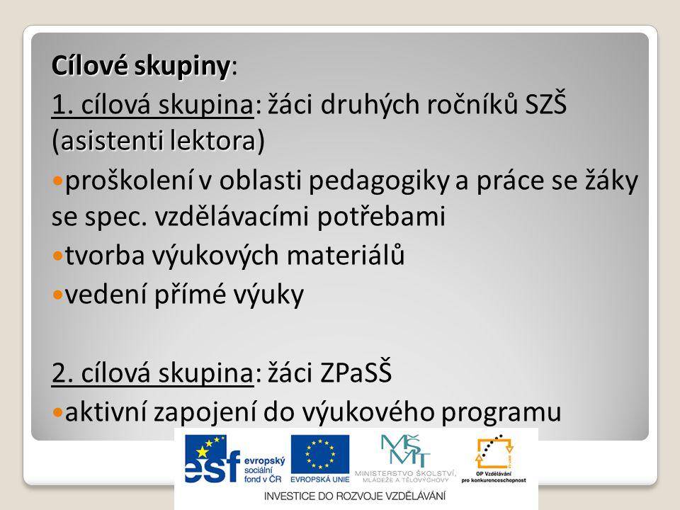 Cílové skupiny: 1. cílová skupina: žáci druhých ročníků SZŠ (asistenti lektora)