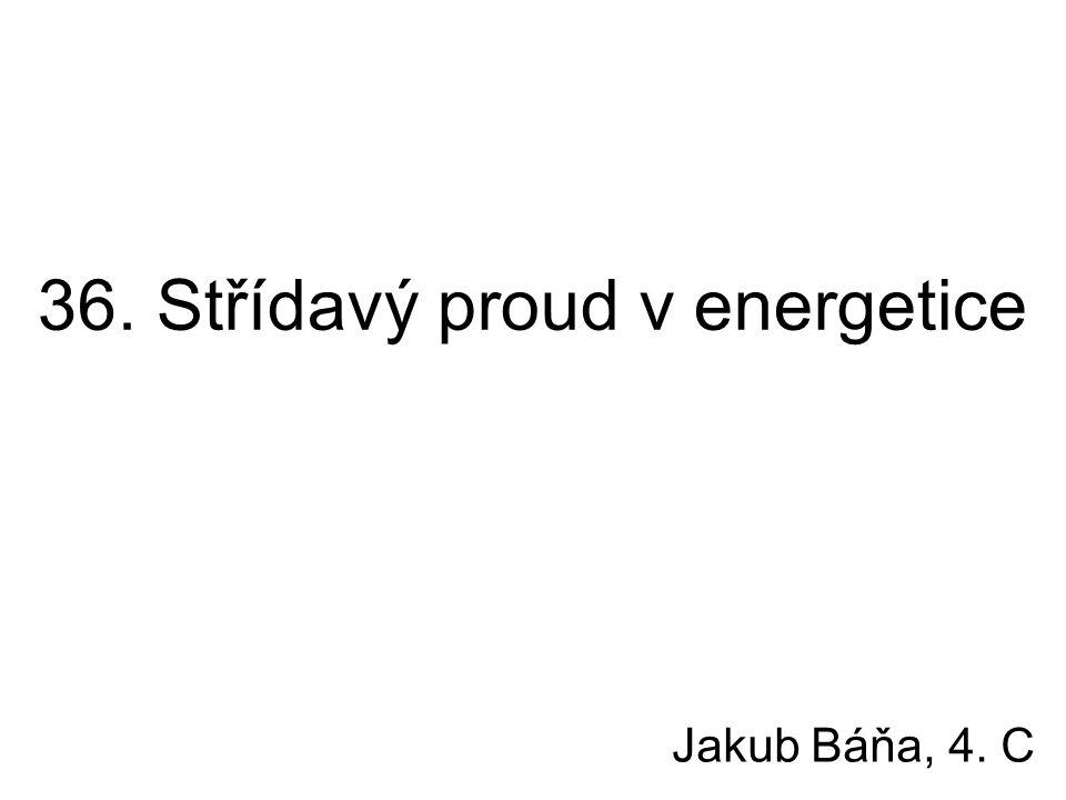 36. Střídavý proud v energetice