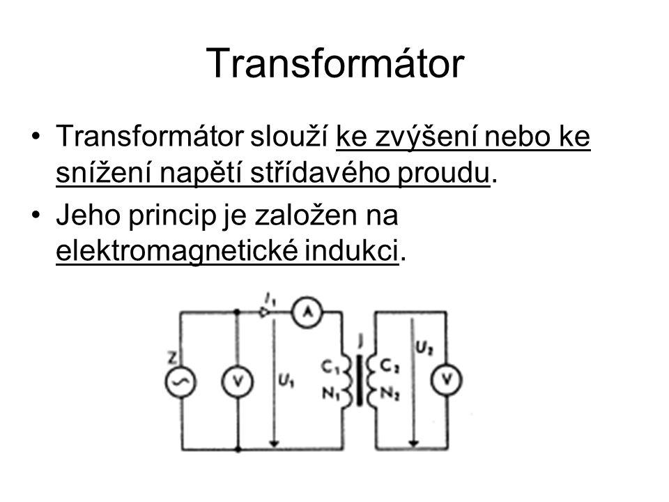 Transformátor Transformátor slouží ke zvýšení nebo ke snížení napětí střídavého proudu.