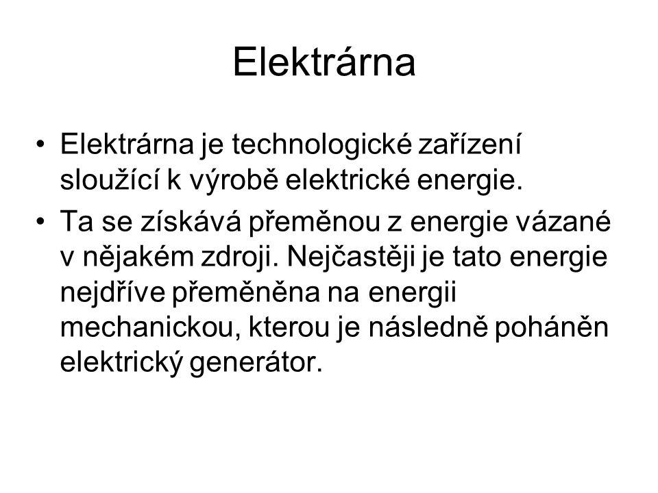 Elektrárna Elektrárna je technologické zařízení sloužící k výrobě elektrické energie.