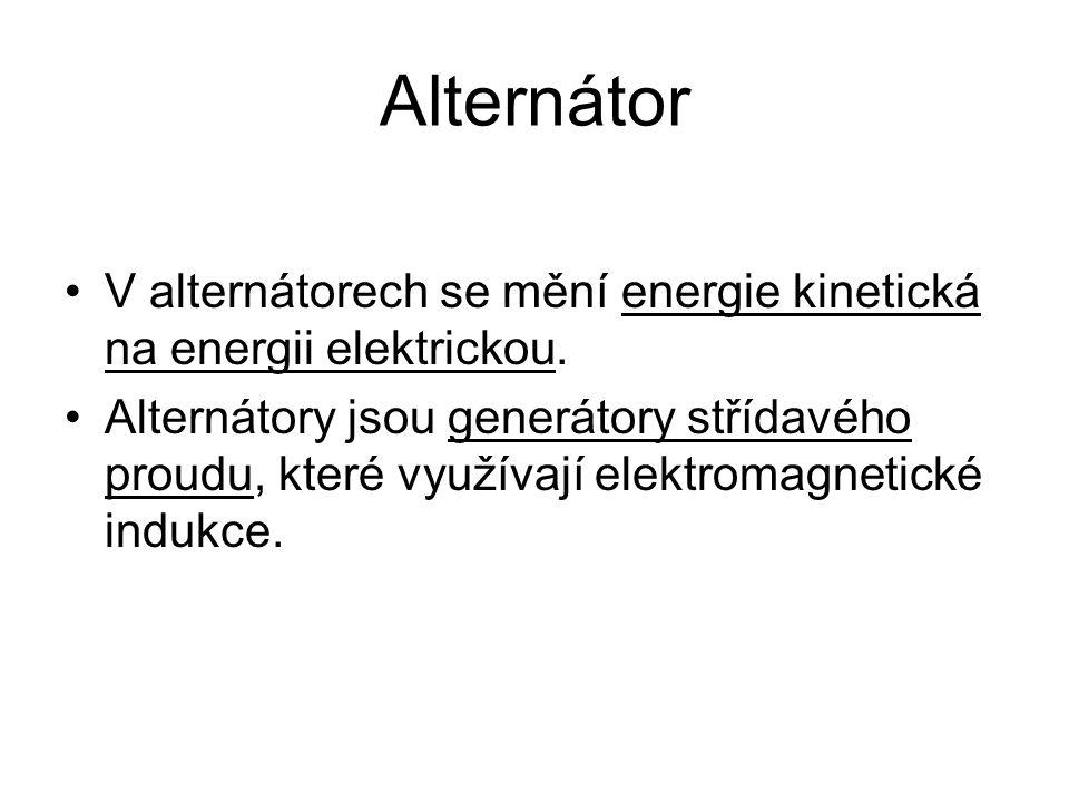 Alternátor V alternátorech se mění energie kinetická na energii elektrickou.