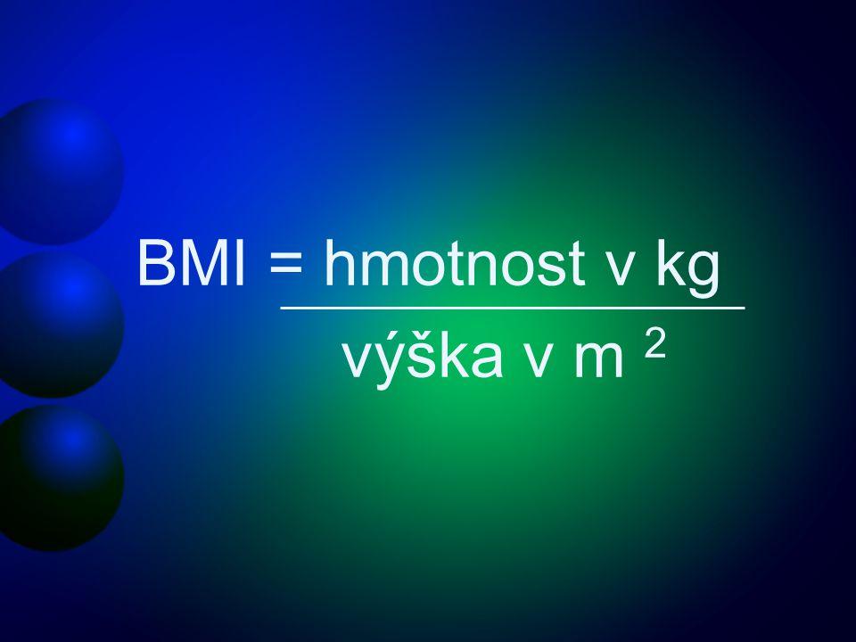 BMI = hmotnost v kg výška v m 2