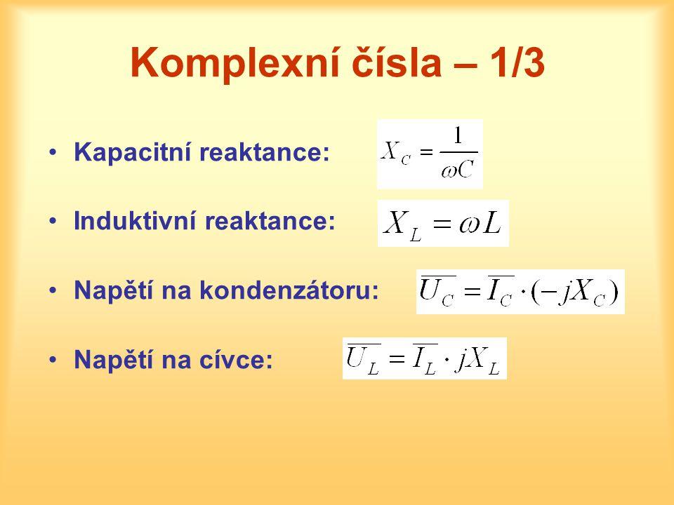 Komplexní čísla – 1/3 Kapacitní reaktance: Induktivní reaktance: