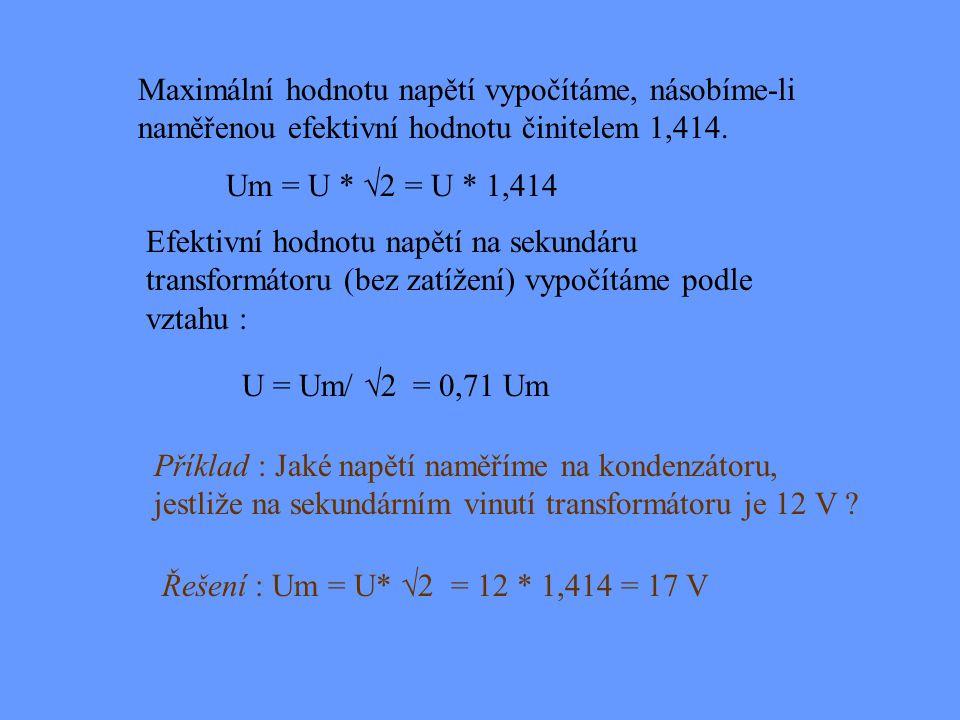 Maximální hodnotu napětí vypočítáme, násobíme-li naměřenou efektivní hodnotu činitelem 1,414.