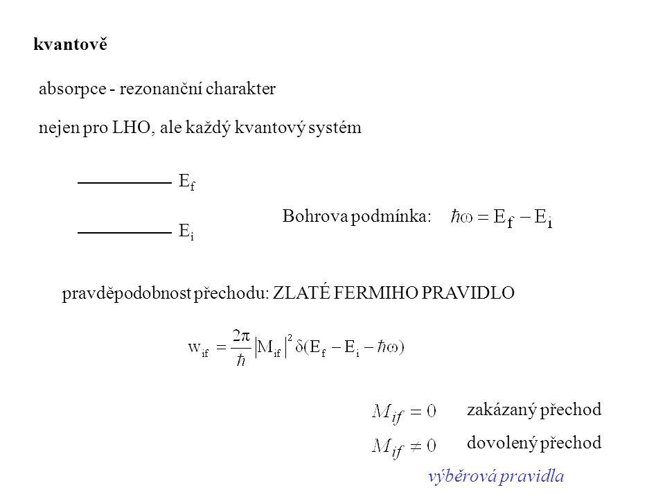 kvantově absorpce - rezonanční charakter. nejen pro LHO, ale každý kvantový systém. Ef. Ei. Bohrova podmínka: