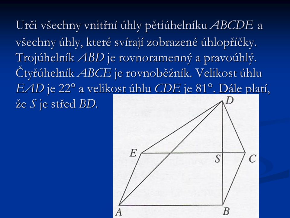 Urči všechny vnitřní úhly pětiúhelníku ABCDE a všechny úhly, které svírají zobrazené úhlopříčky.