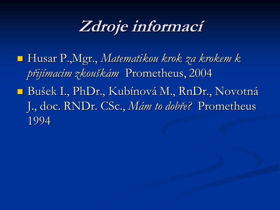 Zdroje informací Husar P.,Mgr., Matematikou krok za krokem k přijímacím zkouškám Prometheus, 2004.