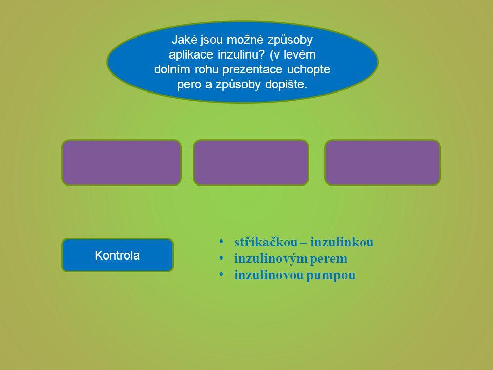stříkačkou – inzulinkou inzulinovým perem inzulinovou pumpou
