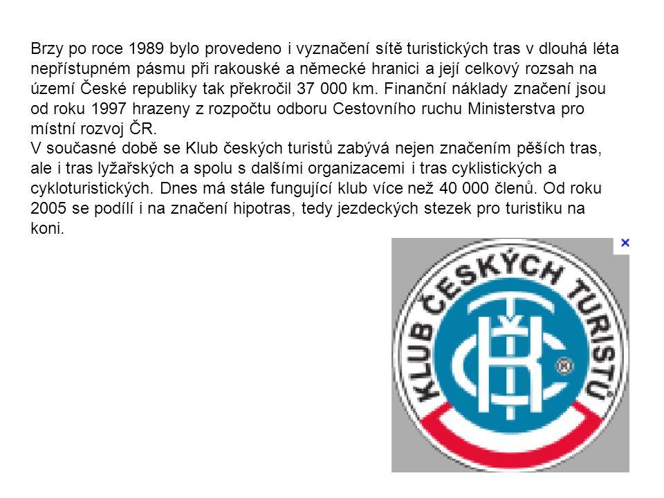 Brzy po roce 1989 bylo provedeno i vyznačení sítě turistických tras v dlouhá léta nepřístupném pásmu při rakouské a německé hranici a její celkový rozsah na území České republiky tak překročil 37 000 km. Finanční náklady značení jsou od roku 1997 hrazeny z rozpočtu odboru Cestovního ruchu Ministerstva pro místní rozvoj ČR.