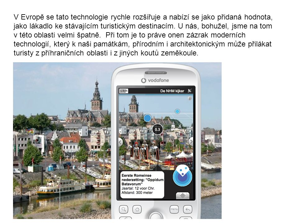 V Evropě se tato technologie rychle rozšiřuje a nabízí se jako přidaná hodnota, jako lákadlo ke stávajícím turistickým destinacím.