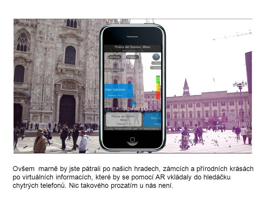 Ovšem marně by jste pátrali po našich hradech, zámcích a přírodních krásách po virtuálních informacích, které by se pomocí AR vkládaly do hledáčku chytrých telefonů.