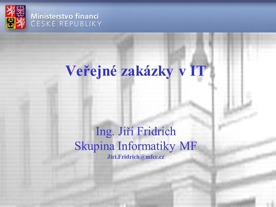 Veřejné zakázky v IT Ing. Jiří Fridrich Skupina Informatiky MF Jiri