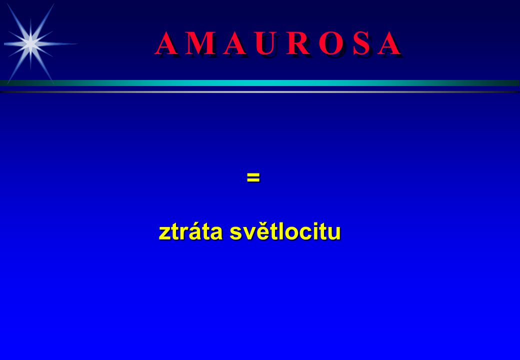 A M A U R O S A = ztráta světlocitu 4