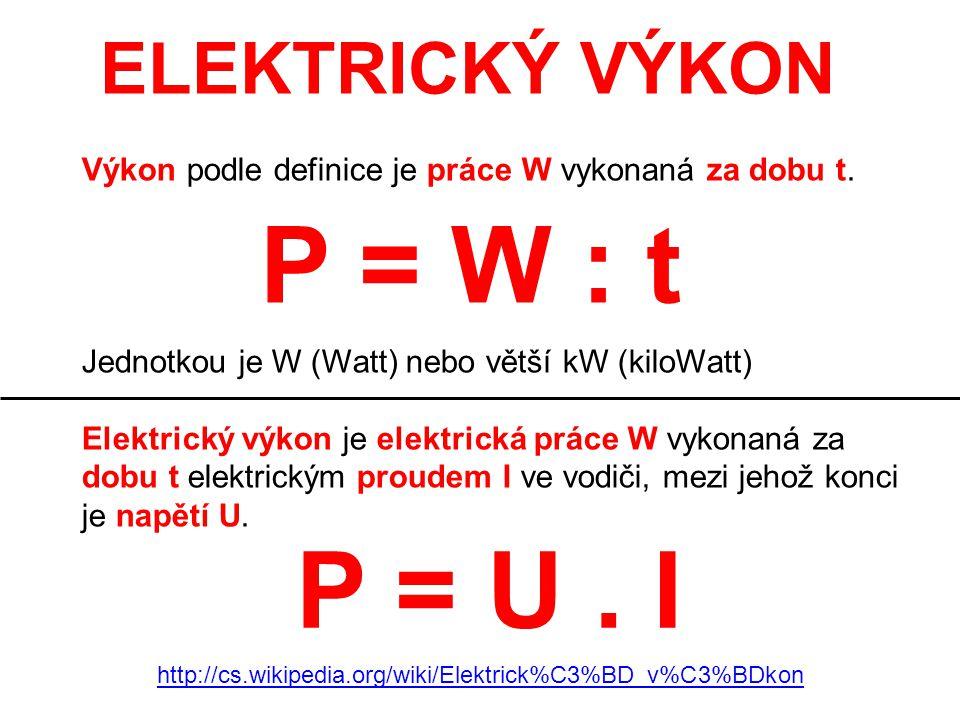P = W : t P = U . I ELEKTRICKÝ VÝKON