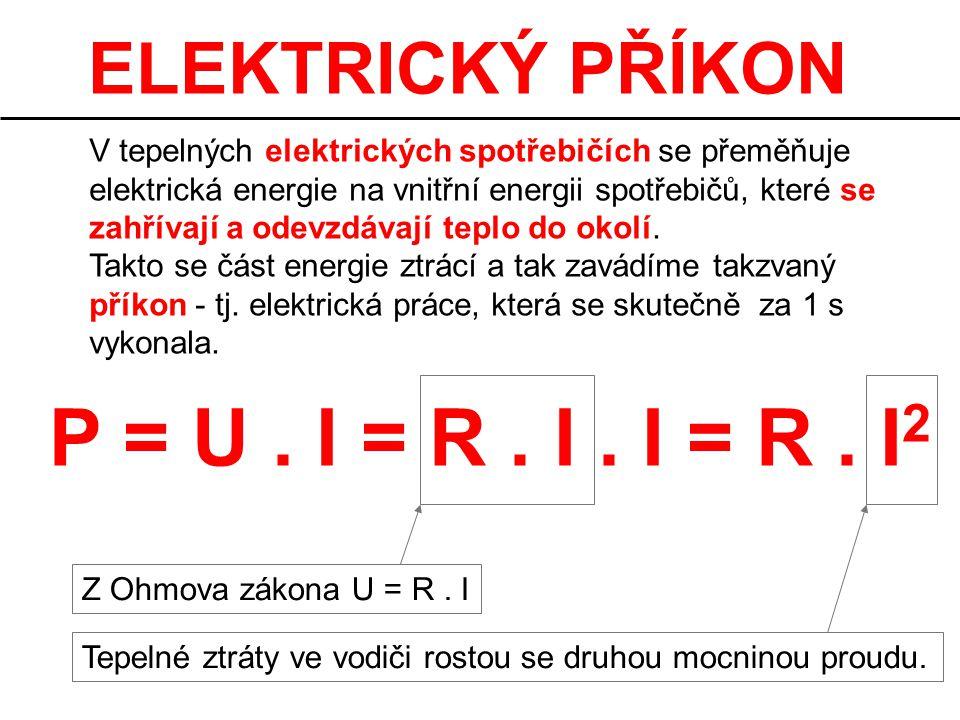 P = U . I = R . I . I = R . I2 ELEKTRICKÝ PŘÍKON