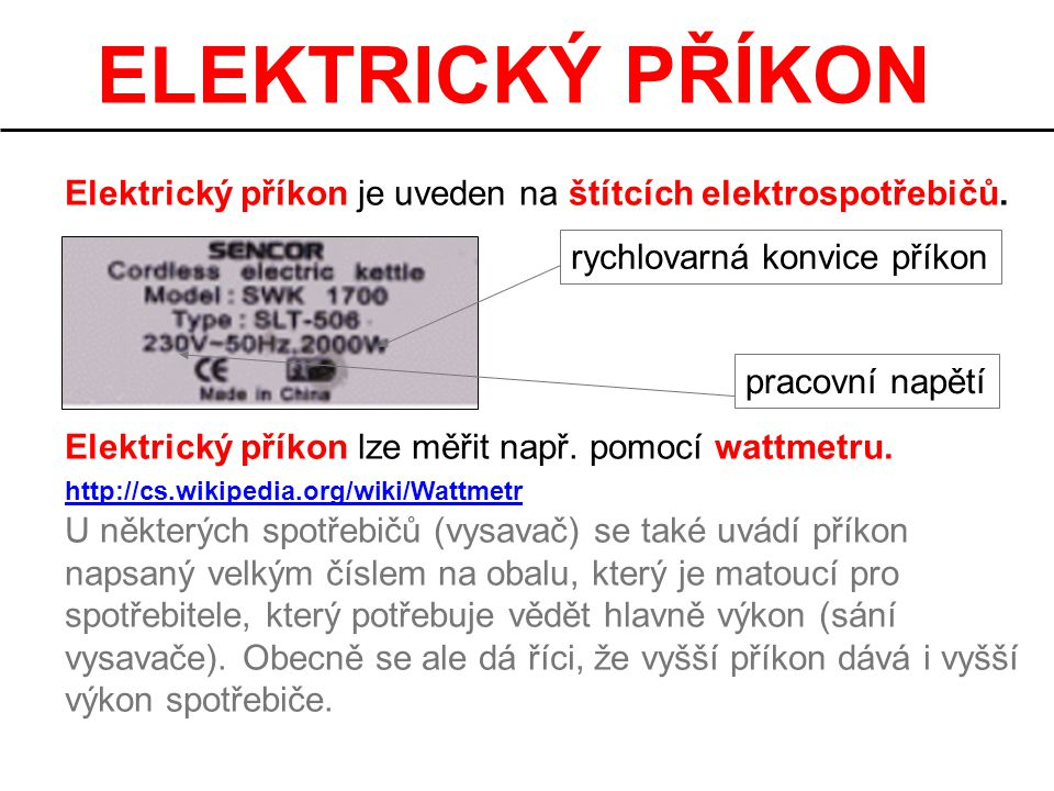 ELEKTRICKÝ PŘÍKON Elektrický příkon je uveden na štítcích elektrospotřebičů. Elektrický příkon lze měřit např. pomocí wattmetru.