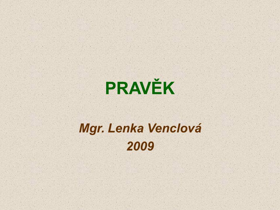 PRAVĚK Mgr. Lenka Venclová 2009