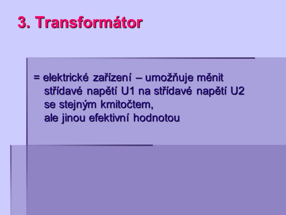 3. Transformátor = elektrické zařízení – umožňuje měnit