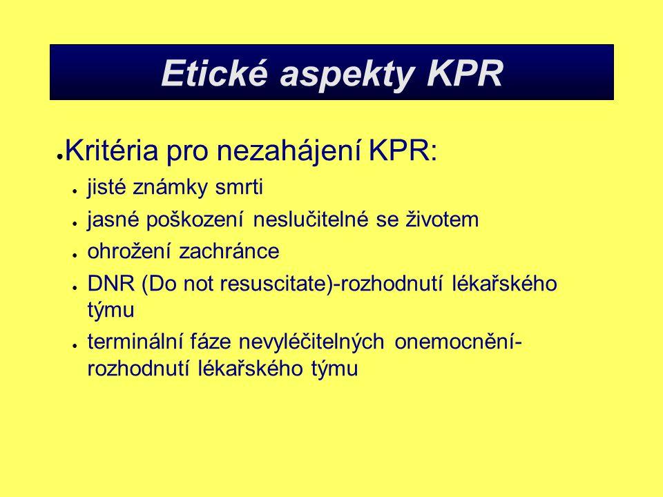 Etické aspekty KPR Kritéria pro nezahájení KPR: jisté známky smrti