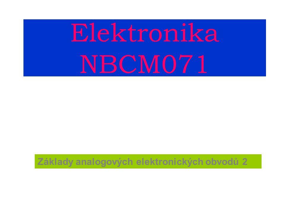 Elektronika NBCM071 Základy analogových elektronických obvodů 2