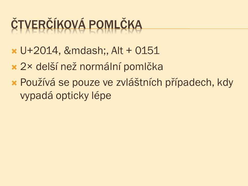Čtverčíková pomlčka U+2014, —, Alt + 0151