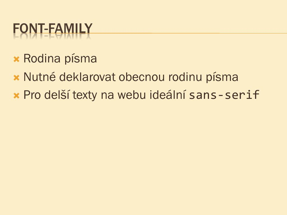 Font-family Rodina písma Nutné deklarovat obecnou rodinu písma