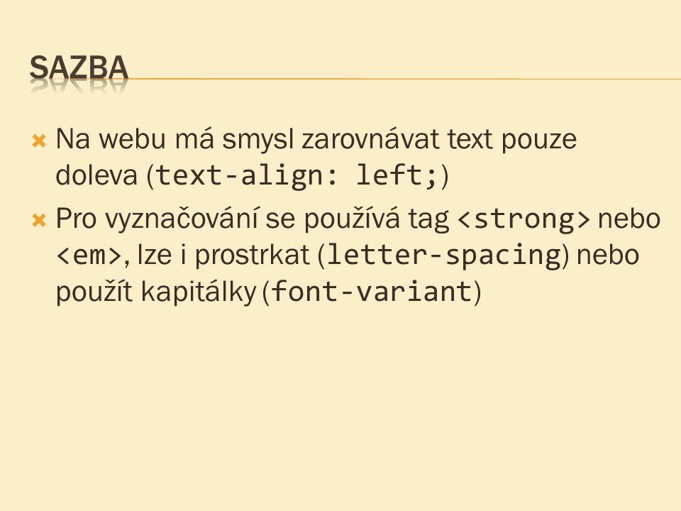 Sazba Na webu má smysl zarovnávat text pouze doleva (text-align: left;)