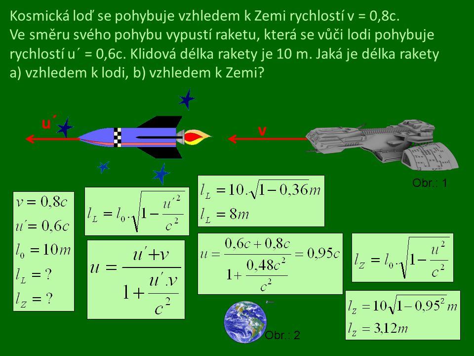 Kosmická loď se pohybuje vzhledem k Zemi rychlostí v = 0,8c