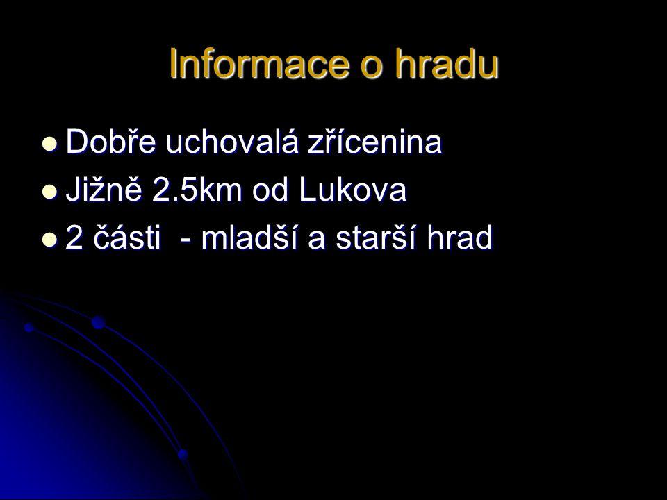 Informace o hradu Dobře uchovalá zřícenina Jižně 2.5km od Lukova