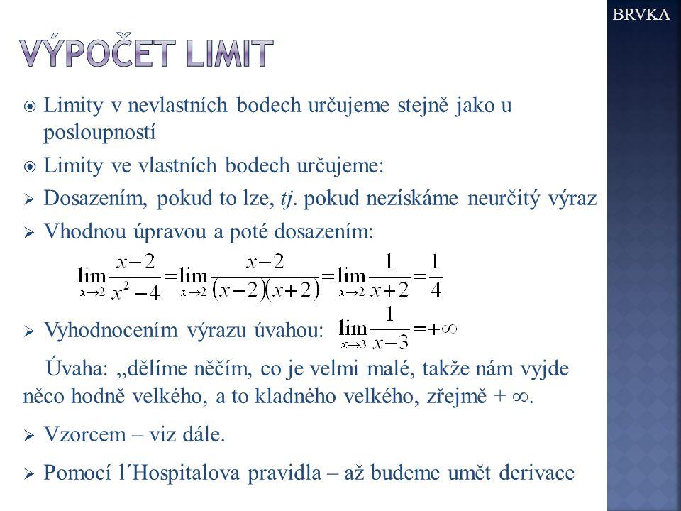 BRVKA výpočet limit. Limity v nevlastních bodech určujeme stejně jako u posloupností. Limity ve vlastních bodech určujeme: