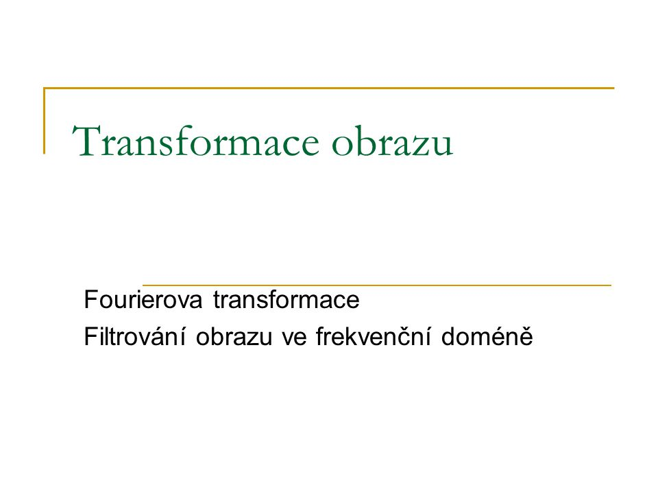 Fourierova transformace Filtrování obrazu ve frekvenční doméně