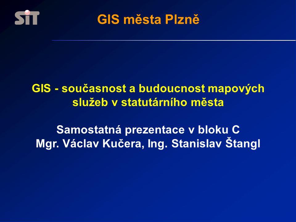 GIS města Plzně GIS - současnost a budoucnost mapových služeb v statutárního města. Samostatná prezentace v bloku C.