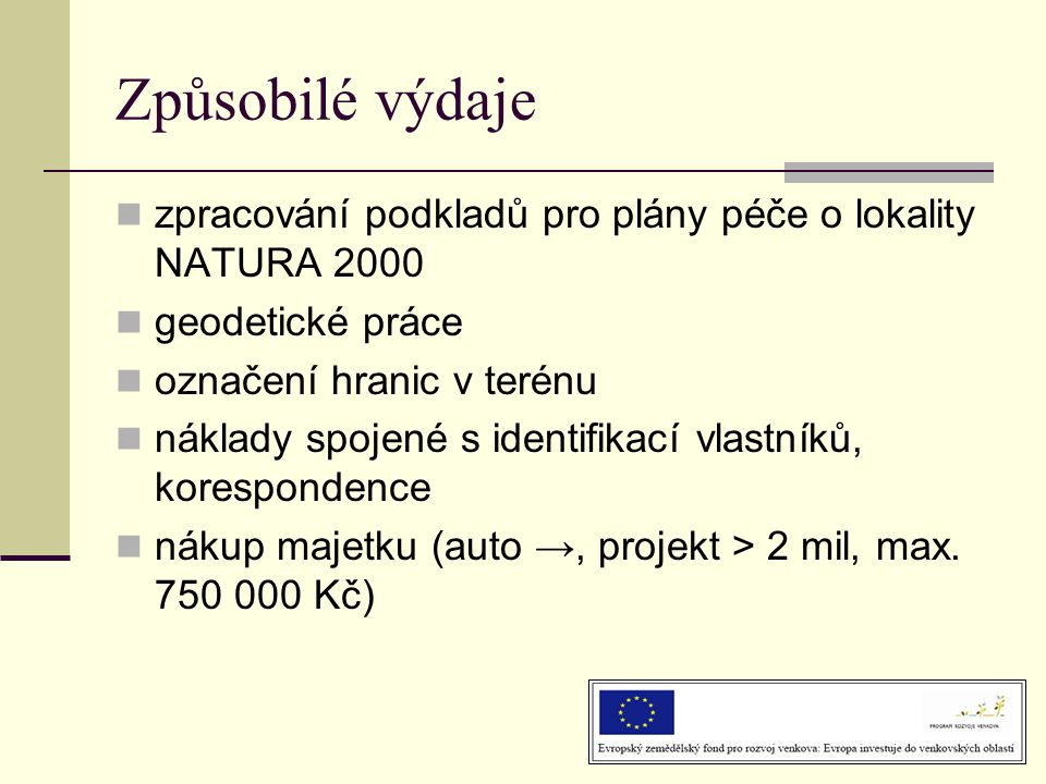 Způsobilé výdaje zpracování podkladů pro plány péče o lokality NATURA 2000. geodetické práce. označení hranic v terénu.