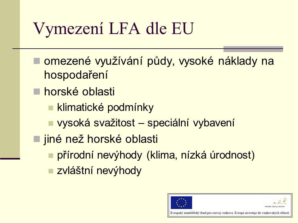 Vymezení LFA dle EU omezené využívání půdy, vysoké náklady na hospodaření. horské oblasti. klimatické podmínky.
