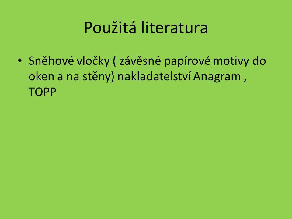 Použitá literatura Sněhové vločky ( závěsné papírové motivy do oken a na stěny) nakladatelství Anagram , TOPP.
