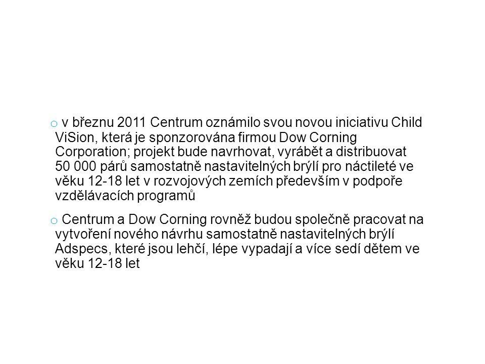 v březnu 2011 Centrum oznámilo svou novou iniciativu Child ViSion, která je sponzorována firmou Dow Corning Corporation; projekt bude navrhovat, vyrábět a distribuovat 50 000 párů samostatně nastavitelných brýlí pro náctileté ve věku 12-18 let v rozvojových zemích především v podpoře vzdělávacích programů