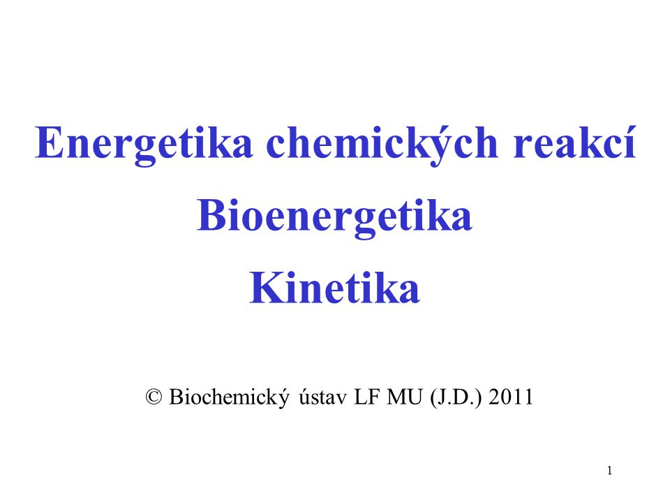 Energetika chemických reakcí Bioenergetika Kinetika