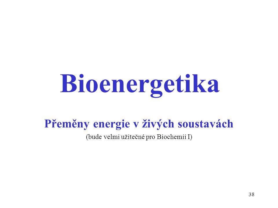 Bioenergetika Přeměny energie v živých soustavách (bude velmi užitečné pro Biochemii I)