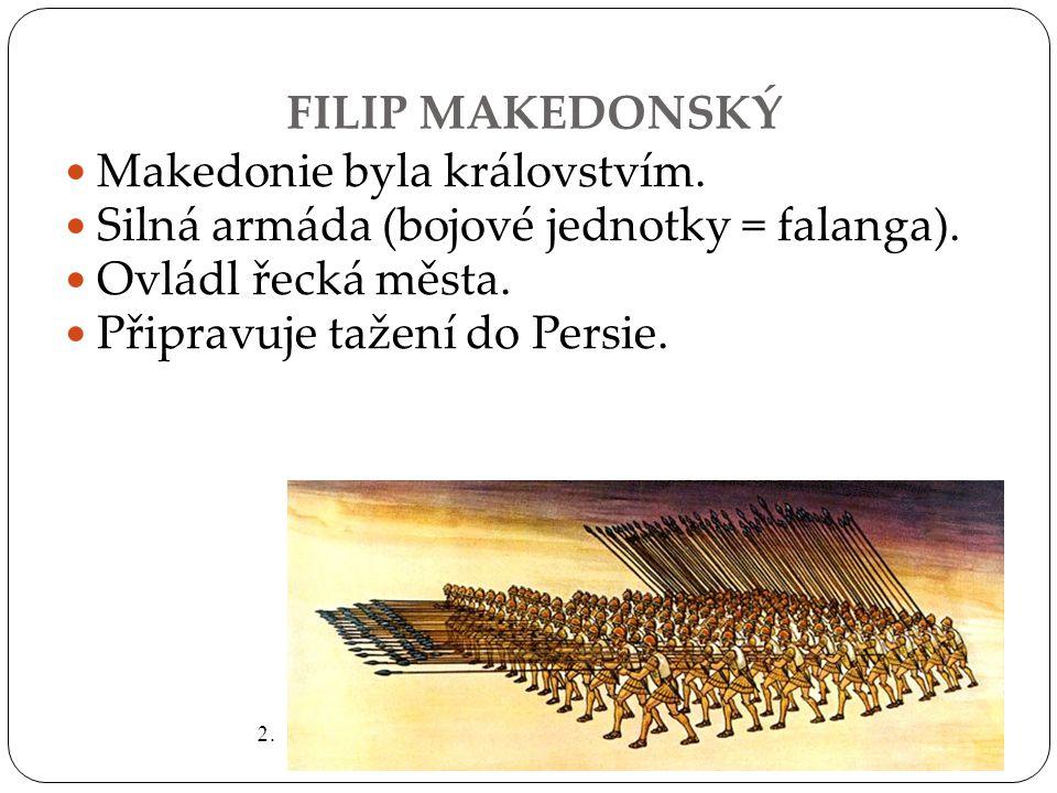 Makedonie byla královstvím. Silná armáda (bojové jednotky = falanga).