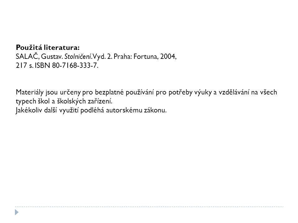 Použitá literatura: SALAČ, Gustav. Stolničení. Vyd. 2. Praha: Fortuna, 2004, 217 s. ISBN 80-7168-333-7.