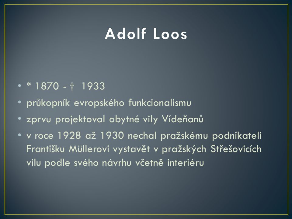 Adolf Loos * 1870 - † 1933 průkopník evropského funkcionalismu