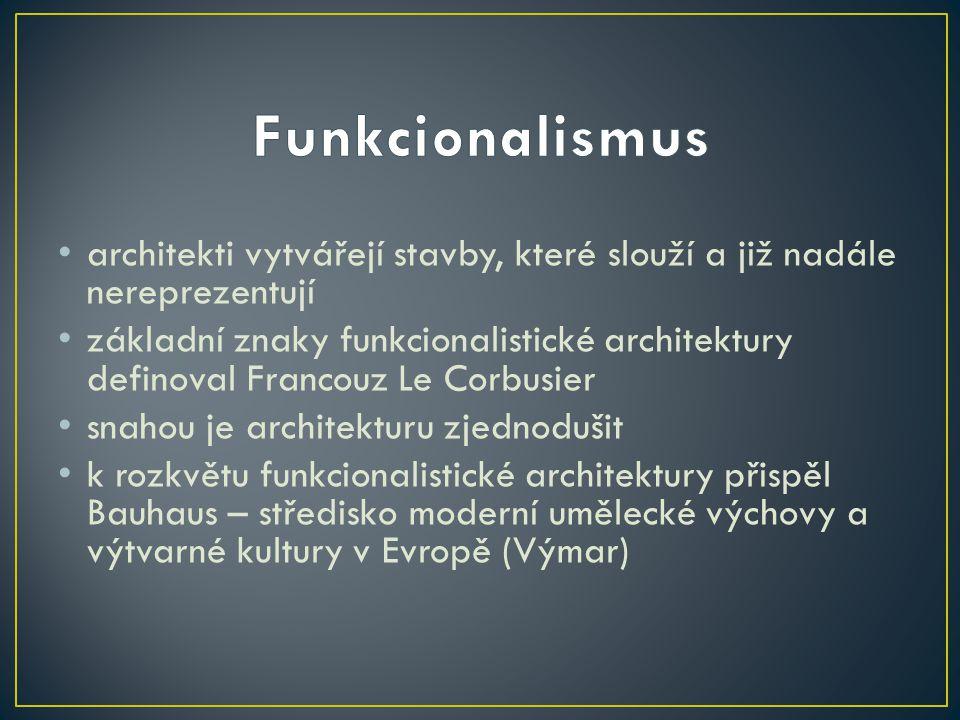 Funkcionalismus architekti vytvářejí stavby, které slouží a již nadále nereprezentují.
