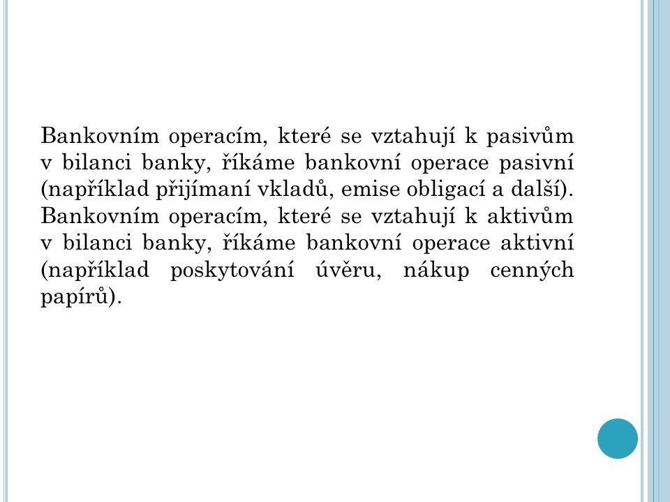 Bankovním operacím, které se vztahují k pasivům v bilanci banky, říkáme bankovní operace pasivní (například přijímaní vkladů, emise obligací a další).