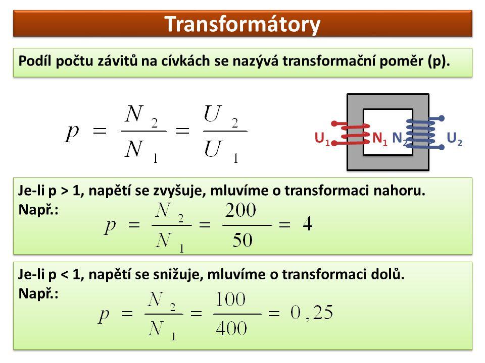 Transformátory Podíl počtu závitů na cívkách se nazývá transformační poměr (p). N1. N2. U1. U2.