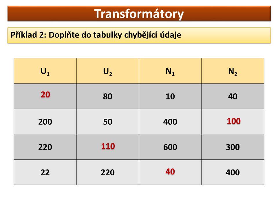 Transformátory Příklad 2: Doplňte do tabulky chybějící údaje U1 U2 N1