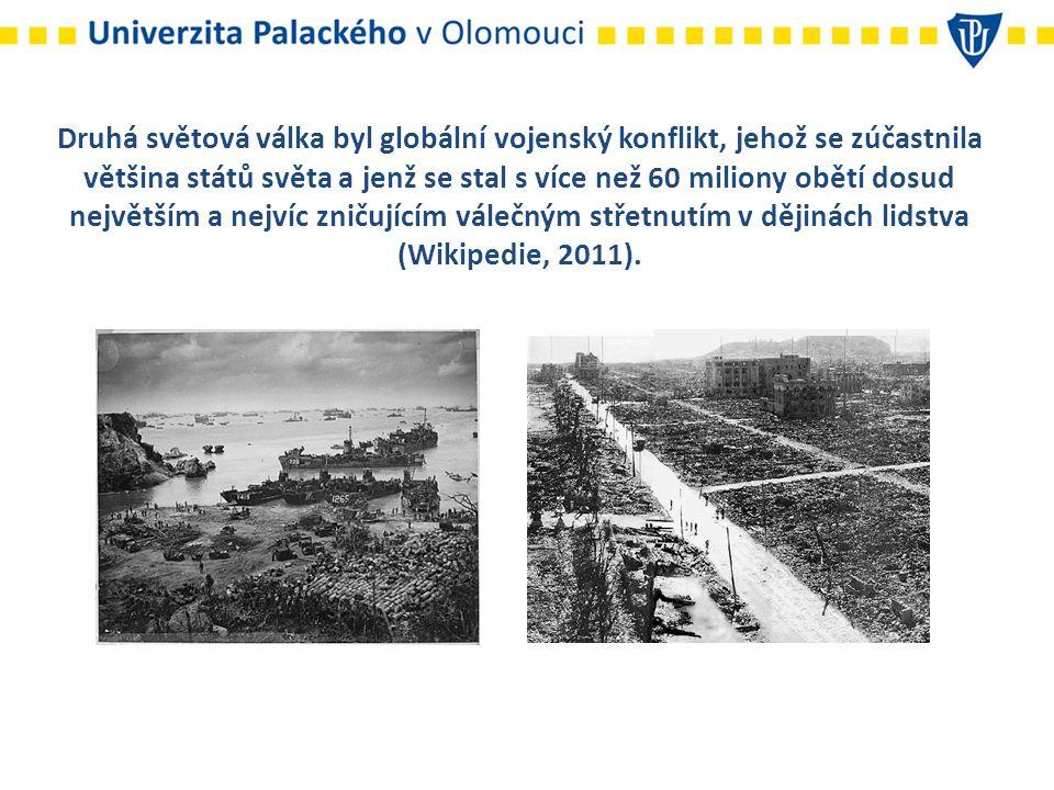Druhá světová válka byl globální vojenský konflikt, jehož se zúčastnila většina států světa a jenž se stal s více než 60 miliony obětí dosud největším a nejvíc zničujícím válečným střetnutím v dějinách lidstva (Wikipedie, 2011).
